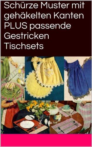 Schürze Muster mit gehäkelten Kanten PLUS passende Gestricken Tischsets (German Edition)