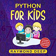 Python for Kids: The New Step-by-Step Parent-Friendly Programming Guide With Detailed Installation Instructions. To Stimulate Your Kid With Awesome Games, ... And Coding Projects (English Edition)
