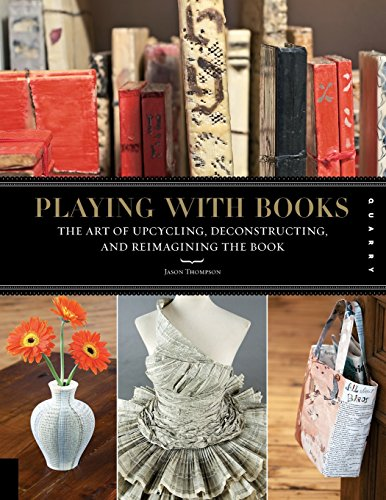 Playing-with-Books-Upcycling-Deconstructing-and-Reimagining-the-Book