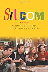 Sitcom: A History in 24 Episodes from I Love Lucy to Community by Saul Austerlitz (2014-03-01)