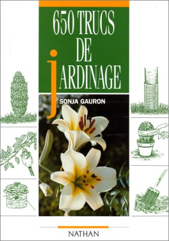 650 trucs de jardinage par Sonja Gauron