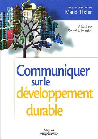 Communiquer sur le développement durable : Enjeux et impacts pour l'entreprise par Maud Tixier, Collectif