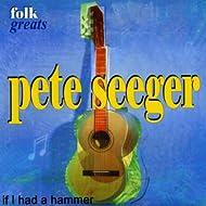 Folk Greats - Pete Seeger - If I Had A Hammer