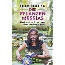 Der Pflanzen-Messias – Abenteuerliche Reisen zu den seltensten Arten der Welt