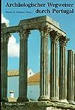 Archäologischer Wegweiser durch Portugal -