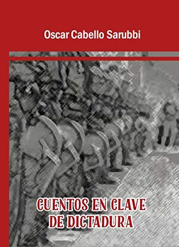 Cuentos en Clave de Dictadura por Oscar Cabello Sarubbi