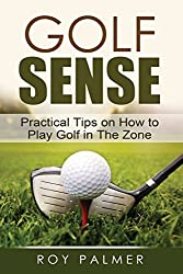 Golf Sense: Practical Tips on How to Play Golf in the Zone by Roy Palmer (2010-05-05)