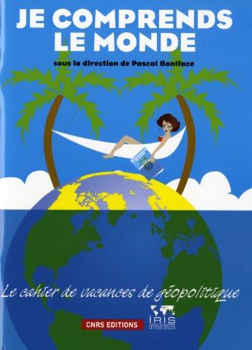 Je comprends le monde. Le cahier de vacances de géopolitique par Pascal Boniface