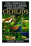 The Complete Guide in Caring and Keeping Cichlids by Barry Manzo (2015-05-07)
