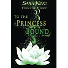 To the Princess Bound (Terms of Mercy) by Sara King (2015-02-07)