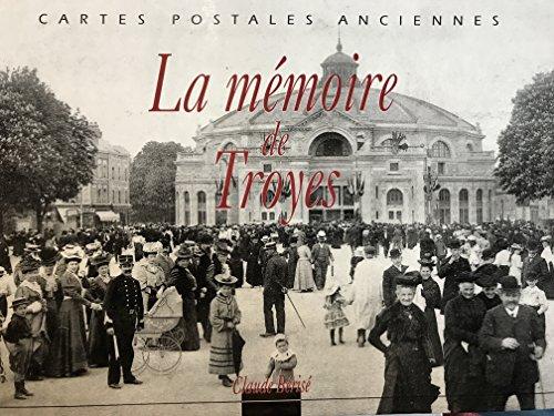 La mémoire de Troyes : 500 cartes postales anciennes - Tome 1