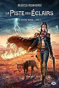 Le sixième monde, tome 1 : La piste des éclairs par Rebecca Roanhorse