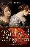 Die Rache der Königinnen: Historischer Roman - Eva Maaser