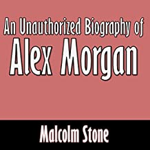 An Unauthorized Biography of Alex Morgan