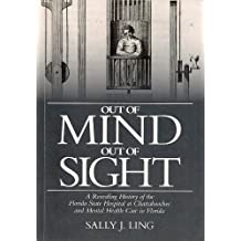 Out of Mind, Out of Sight: A Revealing History of the Florida State Hospital at Chattahoochee and Mental Health Care in Florida (English Edition)