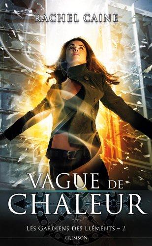 Les gardiens des éléments T02 : Vague de chaleur par Rachel Caine