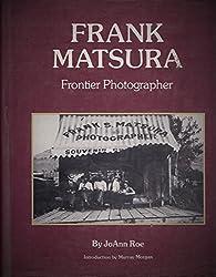 Frank Matsure: Frontier Photographer