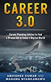 Career 3.0: Career Planning Advice to Find your Dream Job in Today's Digital World (All you need to get ahead: Career Planning Advice and Resume,Cover ... Preparation Book 1) (English Edition)...