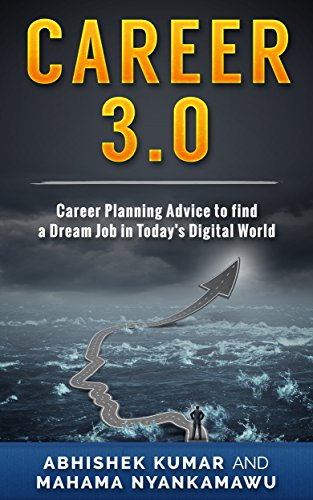 Career 3.0: Practical Career Planning Advice to Find your Dream Job in Today's Digital World (All you need to get ahead: Career Planning Advice and Resume,Cover Letter, Interview Preparation Book 1)
