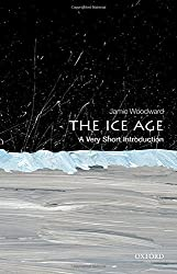 The Ice Age: A Very Short Introduction (Very Short Introductions) by Jamie Woodward (2014-03-01)