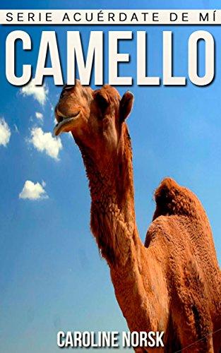Camello: Libro de imágenes asombrosas y datos curiosos sobre los Camello para niños (Serie Acuérdate de mí) por Caroline Norsk