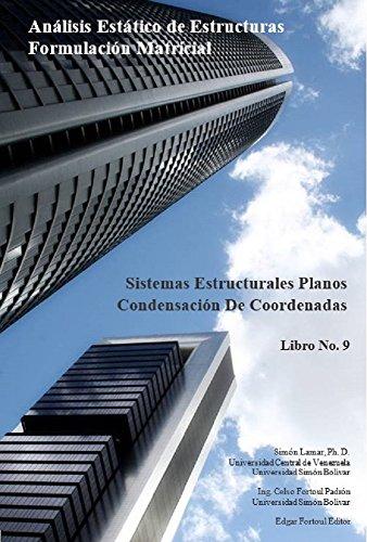 Libro No. 9 - Condensación De Coordenadas (Análisis Estático de Estructuras Formulación Matricial) por Celso Fortoul