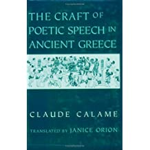 The Craft of Poetic Speech in Ancient Greece (Myth and Poetics) by Claude Calame (1995-03-15)