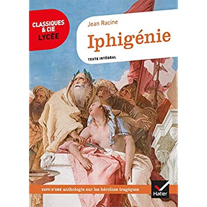 Iphigénie : suivi d un parcours d histoire littéraire sur les héroïnes tragiques au XVIIe siècle (Le théâtre)