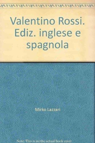 Valentino Rossi. Ediz. inglese e spagnola por Mirko Lazzari