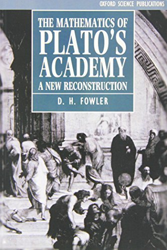 The Mathematics of Plato's Academy: A New Reconstruction (Oxford Science Publications): Written by D. H. Fowler, 1991 Edition, (New Ed) Publisher: Clarendon Press [Paperback]