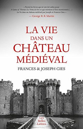 La Vie dans un château médiéval par Frances et Joseph Gies
