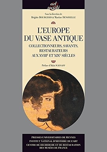 L'Europe du vase antique : Collectionneurs, savants, restaurateurs aux XVIIIe et XIXe sicles