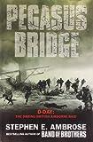 Pegasus Bridge: D-day: The Daring British Airborne Raid