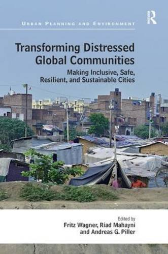 Transforming Distressed Global Communities: Making Inclusive, Safe, Resilient, and Sustainable Cities (Urban Planning and Environment) (2015-11-06)