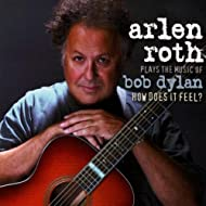 Arlen Roth Plays the Music of Bob Dylan