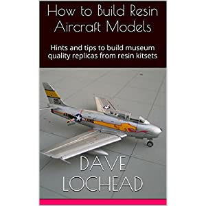 How to Build Resin Aircraft Models: Hints and tips to build museum quality replicas f