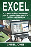Excel: A Comprehensive Beginners Guide to Learn and Execute Excel programming