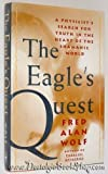 The Eagle's Quest: A Physicist's Search for Truth in the Heart of the Shamanic World - Wolf Fred Alan