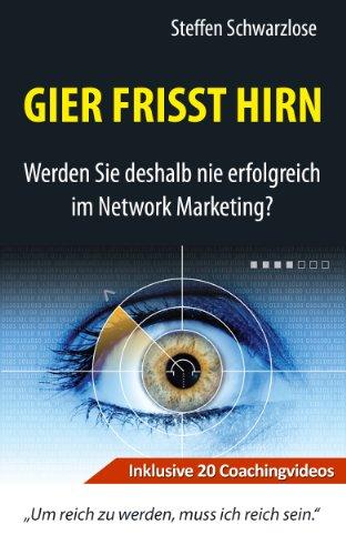 Gier frisst Hirn - Werden Sie deshalb nie erfolgreich im Network Marketing?