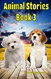 Animal Stories Book 3: Volume 3 (Great Animal Children's Books)