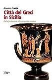 Città dei Greci in Sicilia. Dalla fondazione alla conquista romana