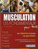 MUSCULATION - LES FONDAMENTAUX POUR TOUS Les réponses à toutes vos questions, les dernières connaissances scientifiques pour une pratique plus efficace