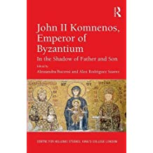 John II Komnenos, Emperor of Byzantium: In the Shadow of Father and Son (Centre for Hellenic Studies, King's College London Publications, Band 17)