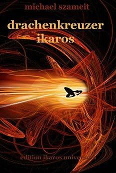 Drachenkreuzer Ikaros: Roman