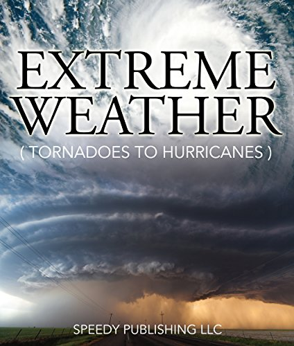 Extreme Weather (Tornadoes To Hurricanes): Earth Facts and Fun Book for Kids