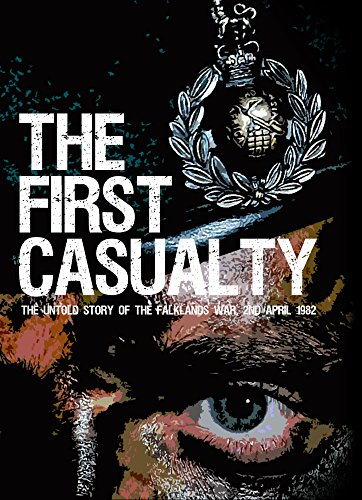 The First Casualty - The Untold Story of the Falklands War: The Book they said couldn't be written... About the Battle they said never happened... (Text Only Kindle 1)