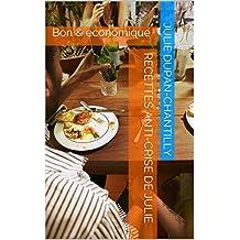 Recettes anti-crise de Julie: Bon &économique (Tout ce que vous devez savoir pour préparer de bonnes recettes de cuisine créole, française, antillaise, thaïlandaise, japonais t. 1)