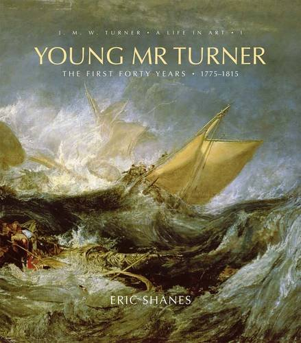 Young Mr. Turner: The First Forty Years, 1775-1815 (J.M.W. Turner: A Life in Art) por Eric Shanes