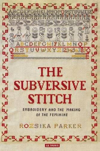The Subversive Stitch: Embroidery and the Making of the Feminine por Rozsika Parker
