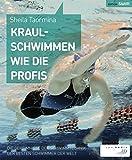 Image of Kraulschwimmen wie die Profis: Die Geheimnisse der Schwimmtechnik der besten Schwimmer der Welt